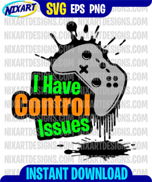 I Have Control Issues svg and png files for cutting and print