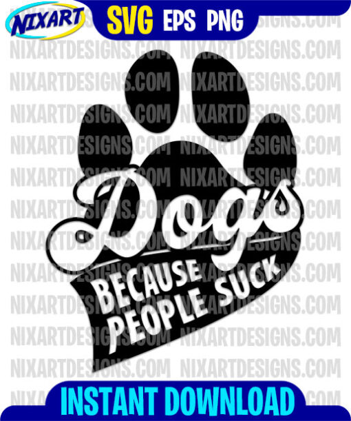 Dogs because people suck svg and png files for cutting and print