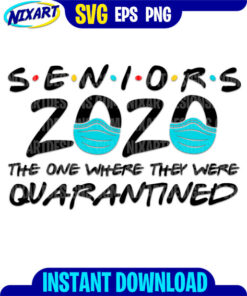 Seniors 2020 Quarantined svg and png files for cutting and print.