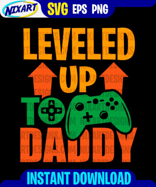 Leveled up to Daddy svg and png files for cutting and print. Version for Black