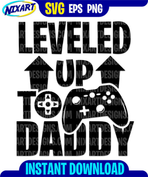 Leveled up to Daddy svg and png files for cutting and print.