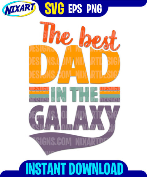 The Best Dad in the Galaxy svg and png files for cutting and print.