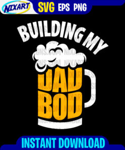 Building My Dad Bod svg and png files for cutting and print. Version for Black