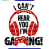 I Can't Hear you I'm Gaming