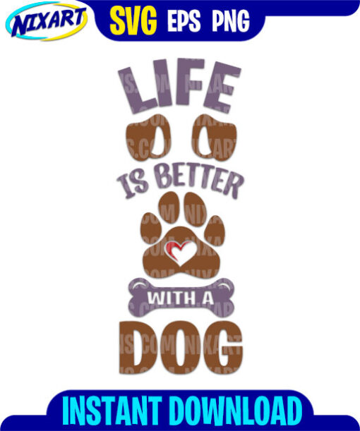 Life is Better With a Dog svg and png files for cutting and print.